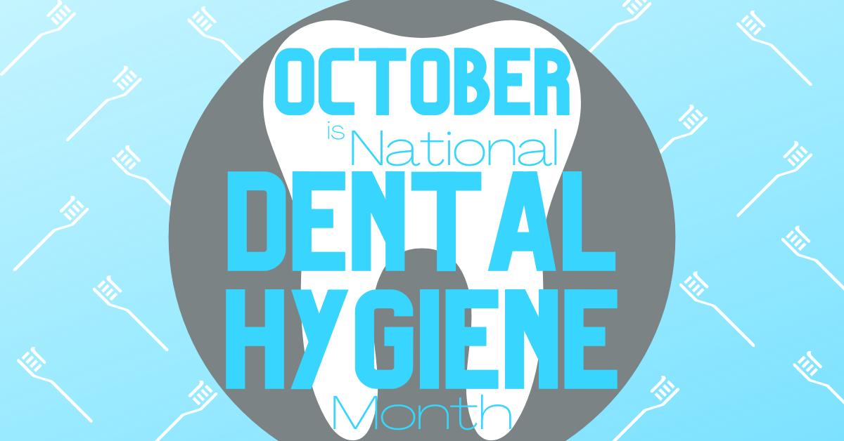 October- National Dental Hygiene Month